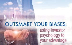Outsmart your biases using investor psychology to your advantage